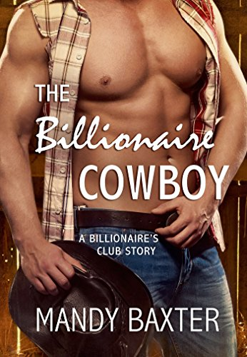 Mandy Baxter - The Billionaire Cowboy: A Billionaire's Club Story (The Billionaire's Club: Texas)