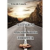 "Seelengrund - All die stillen Kinderlein - Thrillervon ""Lisa de Looch"""