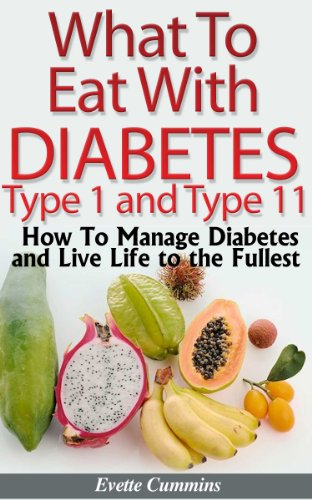 What To Eat With Diabetes Type 1 and 2 - How To Manage Diabetes and Live Life to the Fullest. PDF