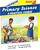 img - for Caribbean Primary Science Pupils' Book 4: Bk. 4: A Practical Course by Bailey Andy Bradshaw Michael Walker Esther Douglas Osmonde (1994-10-24) Paperback book / textbook / text book