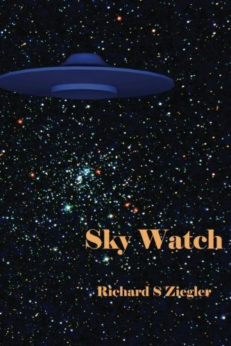 Sky Watch by Richard S Ziegler (2016-05-01)