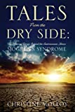 Tales From the Dry Side: The Personal Stories Behind the Autoimmune Illness Sjögrens Syndrome