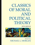 Classics of Moral and Political Theory (1603844422) by Michael L. Morgan
