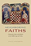 Neighboring Faiths: Christianity, Islam, and Judaism in the Middle Ages and Today