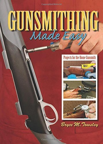 Gunsmithing Made Easy: Projects for the Home Gunsmith by Bryce M. Towsley (2010-10-06) (Gunsmithing Made Easy compare prices)