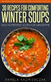 35 Recipes For Comforting Winter Soups - Easy Homemade Soups For Wintertime (The Amazing Recipes for Soup and Ultimate Soup Recipes Collection)
