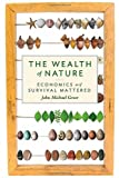 img - for The Wealth of Nature: Economics as if Survival Mattered book / textbook / text book