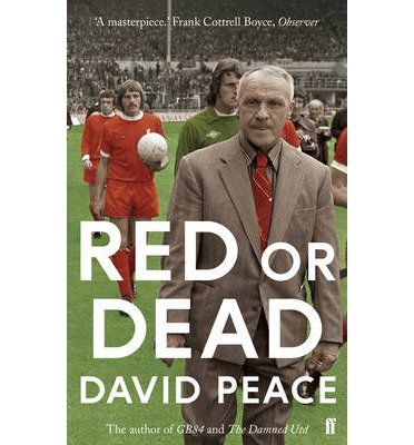 [(Red or Dead)] [ By (author) David Peace ] [June, 2014]