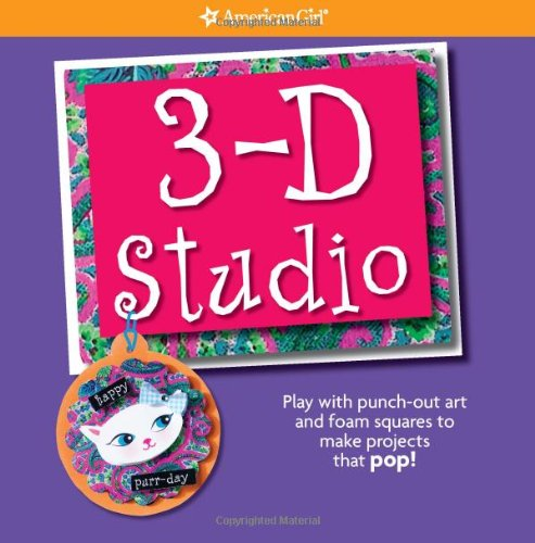 3-D Studio: Play With Punch-Out Art And Foam Squares To Make Projects That Pop! (American Girl)