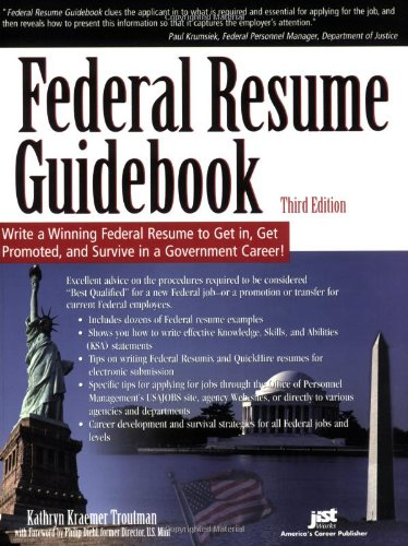 Federal Resume Guidebook: Write A Winning Federal Resume To Get In, Get Promoted, And Survive In A Government Career! 3Rd Edition