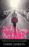 img - for Do as I Say, Not as I Do: Reflections, Life Lessons, and Advice for Daughters book / textbook / text book