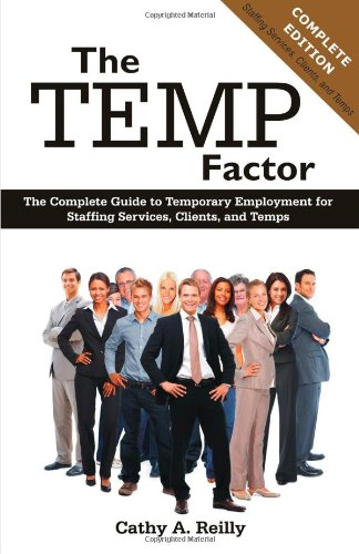 The Temp Factor: The Complete Guide to Temporary Employment for Staffing Services, Clients, and Temps