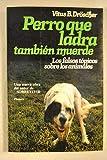 img - for Perro Que Ladra Tambien Muerde Los Falsos T picos Sobre Los Animales book / textbook / text book