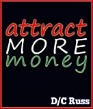 Attract More Money With These Two Practical Words (Manifest Success Series)