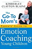 The Go-To Moms Parents Guide to Emotion Coaching Young Children