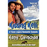 Kissing Kelli (A Texas Legacy Romantic Comedy #1) ~ Kathy Carmichael