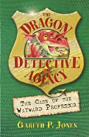 The Case of the Wayward Professor (The Dragon Detective Agency)