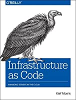 Infrastructure as Code: Managing Servers in the Cloud Front Cover