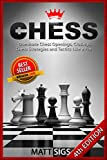 Chess: Dominate Chess Openings, Closings, Chess Strategies and Tactics Like a Pro (Chess Books, Chess Tactics) (English Edition)
