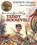 You're On Your Way, Teddy Roosevelt (Turning Point Books) (0399238883) by St. George, Judith