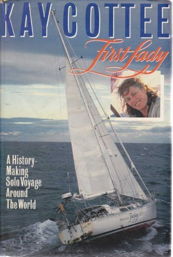 first-lady-a-history-making-solo-voyage-around-the-world-by-kay-cottee-1989-12-31