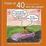 Frauen ab 40 sind die besten!: Cartoon-Geschenkbuch