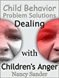 img - for Child Behavior Problem Solutions - Dealing with Children's Anger (Successful Parenting Solutions Book 4) book / textbook / text book