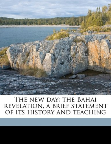 The new day: the Bahai revelation, a brief statement of its history and teaching