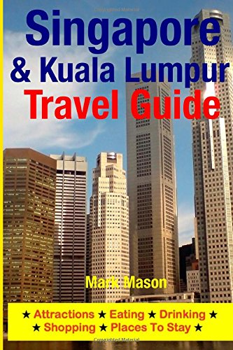 Singapore & Kuala Lumpur Travel Guide: Attractions, Eating, Drinking, Shopping & Places To Stay