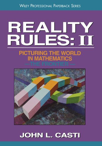 Reality Rules V2 P: Picturing the World in Mathematics: The Frontier Vol 2 (Wiley Science Paperback Series)