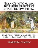 Ella Clinton, or, By their fruits ye shall know them. By: Martha Finley