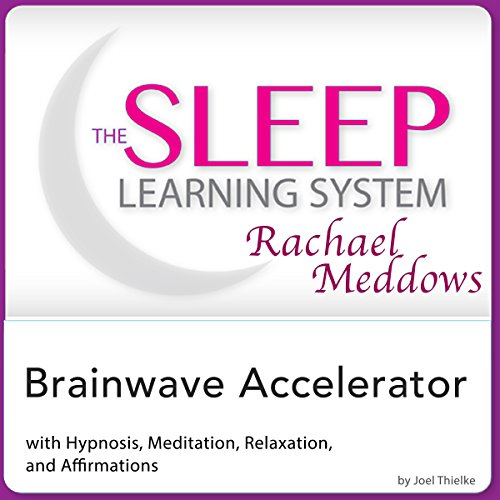 Brainwave Accelerator:  Hypnosis, Meditation and Subliminal –  The Sleep Learning System Featuring Rachael Meddows