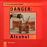 img - for Danger: Alcohol (The Drug Awareness Library) book / textbook / text book