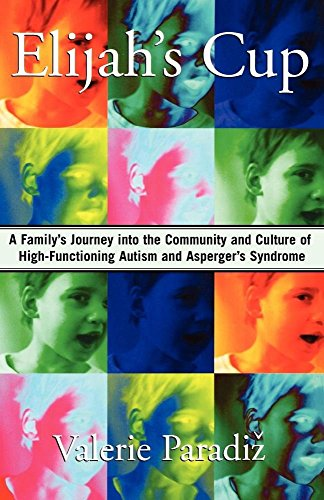 Elijah's Cup: A Family's Journey into the Community and Culture of High-Functioning Autism and Asperger's Syndrome by Paradiz, Valerie (2007) Paperback