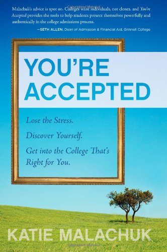 You're Accepted: Lose the Stress. Discover Yourself. Get into the College That's Right for You.