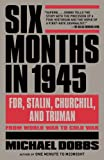 Six Months in 1945: FDR, Stalin, Churchill, and Truman--from World War to Cold War