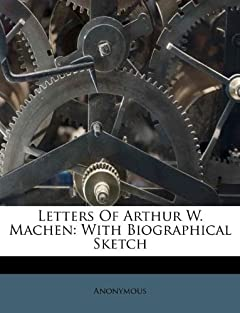 Letters Of Arthur W. Machen: With Biographical Sketch: Anonymous