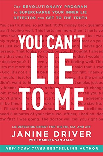 You Can't Lie to Me: The Revolutionary Program to Supercharge Your Inner Lie Detector and Get to the Truth, by Janine Driver, Mariska van
