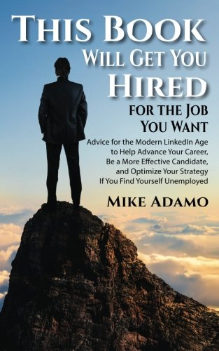 This-Book-Will-Get-You-Hired-for-the-Job-You-Want-Advice-for-the-Modern-LinkedIn-Age-to-Help-Advance-Your-Career-Be-a-More-Effective-Candidate-and--Your-Strategy-If-You-Find-Yourself-Unemployed