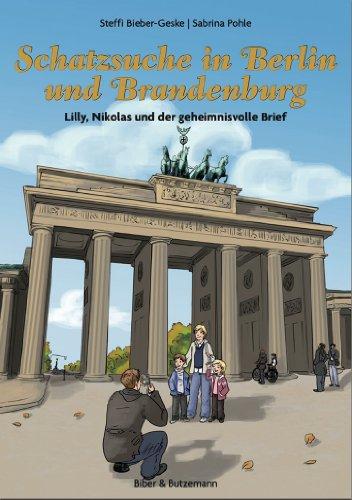 Steffi Bieber-Geske - Schatzsuche in Berlin und Brandenburg - Lilly, Nikolas und der geheimnisvolle Brief (Lilly und Nikolas)