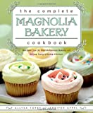 The Complete Magnolia Bakery Cookbook: Recipes from the World-Famous Bakery and Allysa Toreys Home Kitchen