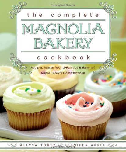 The Complete Magnolia Bakery Cookbook: Recipes from the World-Famous Bakery and Allysa Torey's Home Kitchen by Jennifer Appel, Allysa Torey