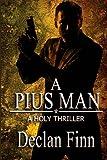 A Pius Man: A Holy Thriller (The Pius Trilogy) (Volume 1)