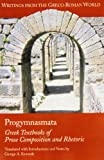 Progymnasmata: Greek Textbooks of Prose Composition and Rhetoric (Writings from the Greco-Roman World)