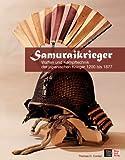 Samuraikrieger: Waffen und Kampftechniken der japanischen Krieger 1200 bis 1877 title=