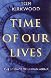 T. B. L. Kirkwood Time of Our Lives: The Science of Human Aging