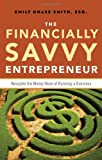 img - for The Financially Savvy Entrepreneur: Navigate the Money Maze of Running a Business book / textbook / text book