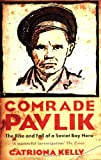 Comrade Pavlik: The Rise and Fall of a Soviet Boy Hero