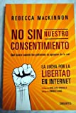img - for No sin nuestro consentimiento :la lucha mundial por la libertad en Internet book / textbook / text book