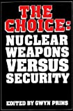 img - for The Choice: Nuclear Weapons Versus Security book / textbook / text book